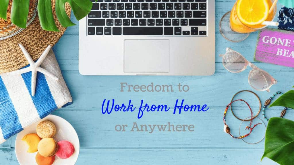 Freedom To Work From Home or Anywhere