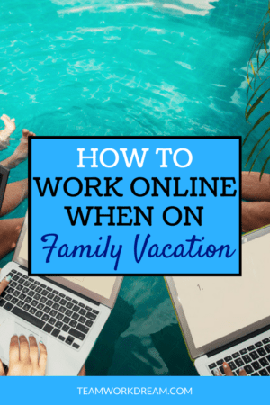 How to work online when on a family working vacation