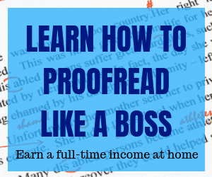 Learn how to Proofread like a boss, listen to the webinar and then take the course and start earning a full-time income