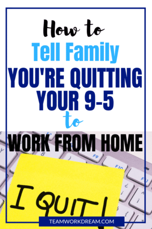 How To Quit Your Job And Tell Family You Re Working From