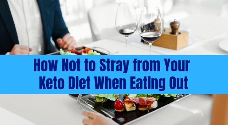 Sticking to a Keto Diet when dining out