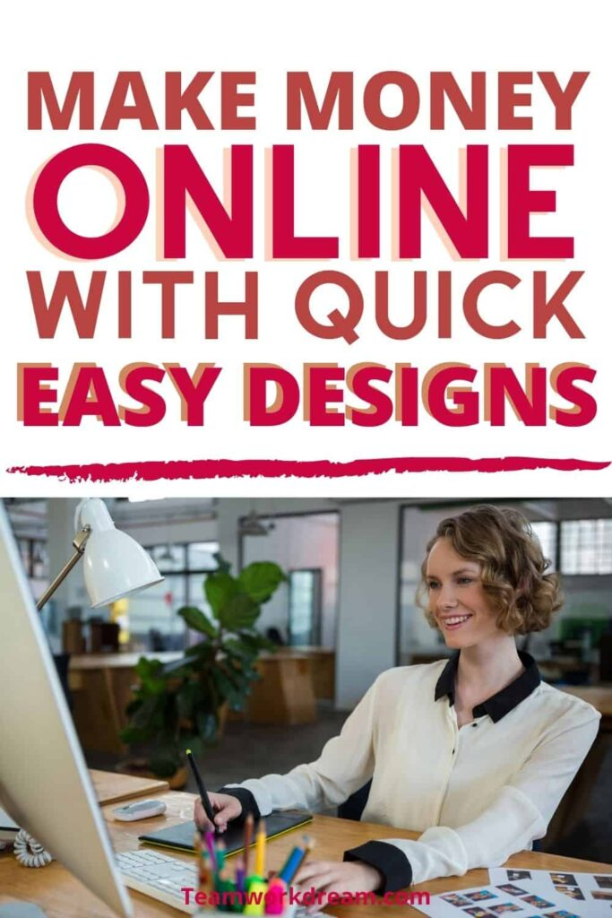 Way to sell products online quickly and make money creating digital designs.